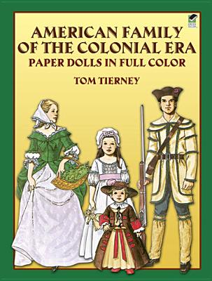 American Family of the Colonial Era Paper Dolls in Full Color By Tierney, Tom